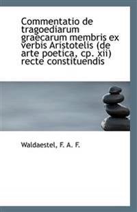 Commentatio de Tragoediarum Graecarum Membris Ex Verbis Aristotelis (de Arte Poetica, Cp. XII) Recte