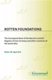 Rotten Foundations: The Conceptual Basis of the Marxist-Leninist Regimes of East Germany and Other Countries of the Soviet Bloc