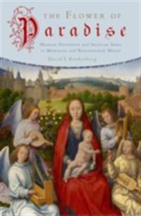 Flower of Paradise: Marian Devotion and Secular Song in Medieval and Renaissance Music