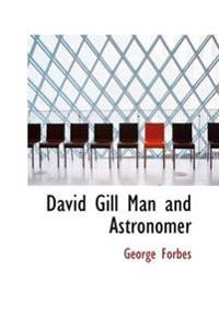 David Gill Man and Astronomer