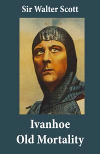 Ivanhoe + Old Mortality (Illustrated): 2 Unabridged Classics
