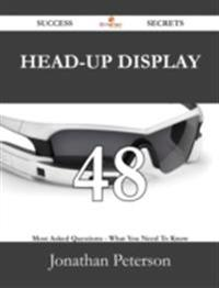 Head-up display 48 Success Secrets - 48 Most Asked Questions On Head-up display - What You Need To Know