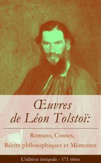 A uvres de Leon Tolstoi: Romans, Contes, Recits philosophiques et Memoires (L'edition integrale - 171 titres)