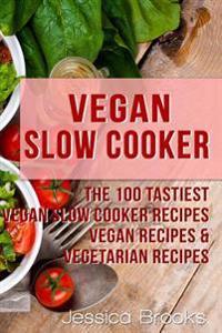 Vegan Slow Cooker: The 100 Tastiest Vegan Slow Cooker Recipes: Vegan Recipes & Vegetarian Recipes
