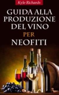 Guida Alla Produzione Del Vino Per Neofiti