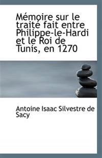 Memoire Sur Le Traite Fait Entre Philippe-Le-Hardi Et Le Roi de Tunis, En 1270
