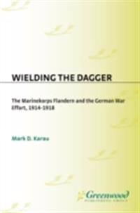 Wielding the Dagger: The MarineKorps Flandern and the German War Effort, 1914-1918