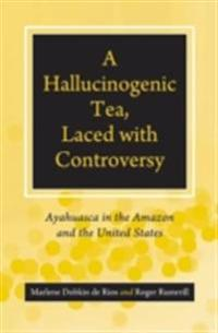 Hallucinogenic Tea, Laced with Controversy: Ayahuasca in the Amazon and the United States