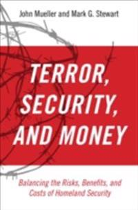 Terror, Security, and Money: Balancing the Risks, Benefits, and Costs of Homeland Security