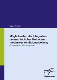 Moglichkeiten der Integration unterschiedlicher Methoden mediativer Konfliktbearbeitung