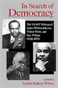 In Search of Democracy: The NAACP Writings of James Weldon Johnson, Walter White, and Roy Wilkins (1920-1977)