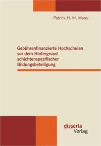 Gebuhrenfinanzierte Hochschulen vor dem Hintergrund schichtenspezifischer Bildungsbeteiligung