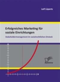 Erfolgreiches Marketing fur soziale Einrichtungen: Stakeholdermanagement im sozialrechtlichen Dreieck