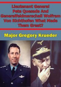 Lieutenant General Pete Quesada And Generalfeldmarschall Wolfram Von Richthofen What Made Them Great?
