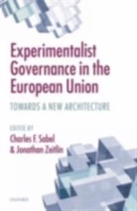 Experimentalist Governance in the European Union Towards a New Architecture