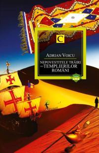 Nepovestitele trairi ale templierilor romani. Cartea a II-a