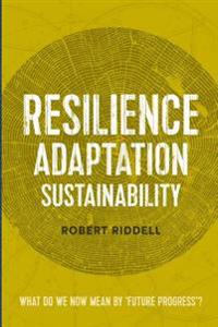 Resilience, Adaptation, Sustainability: What Do We Now Mean by 'Future Progress'?