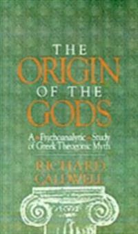 Origin of the Gods: A Psychoanalytic Study of Greek Theogonic Myth