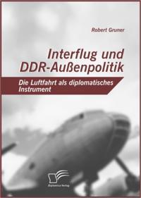 Interflug und DDR-Auenpolitik: Die Luftfahrt als diplomatisches Instrument