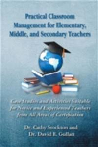 Practical Classroom Management for Elementary, Middle, and Secondary Teachers
