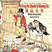 A Frog He Would A-Wooing Go (Simplified Chinese): 10 Hanyu Pinyin with IPA Paperback Color