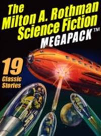 Milton A. Rothman Science Fiction MEGAPACK (R)