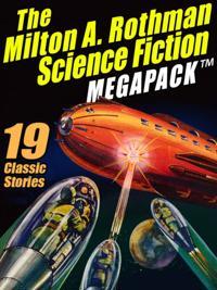 Milton A. Rothman Science Fiction MEGAPACK (R)