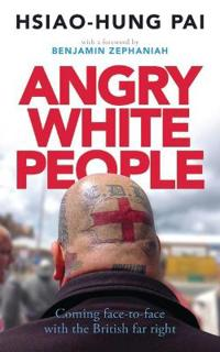 Angry White People: Coming Face-To-Face with the British Far Right