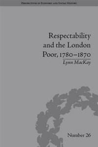 Respectability and the London Poor, 1780-1870