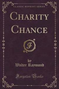 Charity Chance (Classic Reprint)