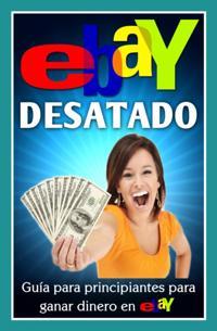 Ebay Desatado: Guia Para Principiantes Para Ganar Dinero En Ebay