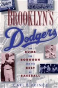 Brooklyns Dodgers: The Bums, the Borough, and the Best of Baseball, 1947-1957