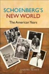 Schoenbergs New World: The American Years