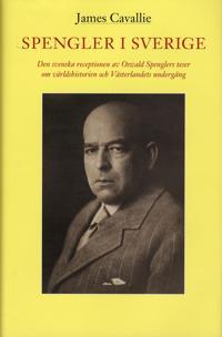 Spengler i Sverige : den svenska receptionen av Oswald Spenglers teser om världshistorien och Västerlandets undergång