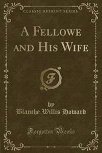 A Fellowe and His Wife (Classic Reprint)
