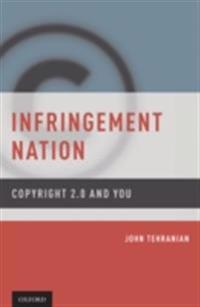 Infringement Nation: Copyright 2.0 and You