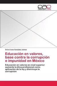 Educacion En Valores, Base Contra La Corrupcion E Impunidad En Mexico