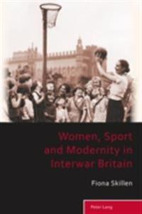 Women, Sport and Modernity in Interwar Britain