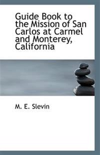 Guide Book to the Mission of San Carlos at Carmel and Monterey, California