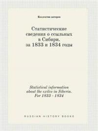 Statistical Information about the Exiles in Siberia. for 1833 - 1834