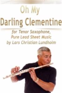 Oh My Darling Clementine for Tenor Saxophone, Pure Lead Sheet Music by Lars Christian Lundholm