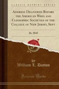 Address Delivered Before the American Whig and Cliosophic Societies of the College of New Jersey, Sept