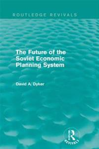 Future of the Soviet Economic Planning System (Routledge Revivals)