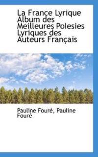 La France Lyrique Album Des Meilleures Poiesies Lyriques Des Auteurs Fran Ais