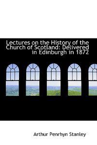Lectures on the History of the Church of Scotland