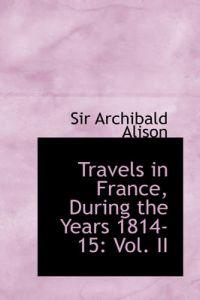 Travels in France, During the Years 1814-15