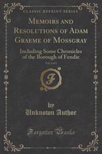 Memoirs and Resolutions of Adam Graeme of Mossgray, Vol. 2 of 3