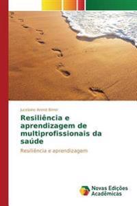 Resiliencia E Aprendizagem de Multiprofissionais Da Sau