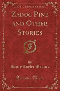 Zadoc Pine and Other Stories (Classic Reprint)