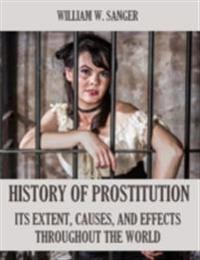 History of Prostitution : Its Extent, Causes, and Effects Throughout the World (Illustrated)